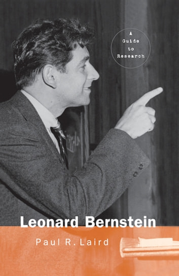 Leonard Bernstein - A Guide to Research ebook by Paul Laird