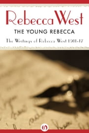 The Young Rebecca: Writings of Rebecca West 1911-17 ebook by Rebecca West