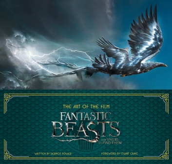 Art of the Film: Fantastic Beasts and Where to Find Them ebook by Dermot Power