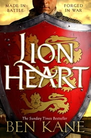 Lionheart - A rip-roaring epic novel of one of history's greatest warriors by the Sunday Times bestselling author ebook by Ben Kane