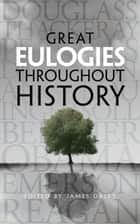 Great Eulogies Throughout History ebook by James Daley