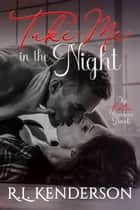 Take Me in the Night ebook by R.L. Kenderson