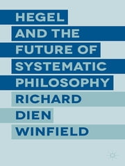 Hegel and the Future of Systematic Philosophy ebook by Professor Richard Dien Winfield