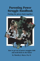 The Parenting Power Struggle Handbook ebook by Timothy J. Hayes