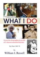 What I Do ebook by William J. Russell