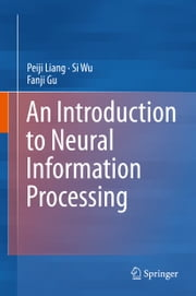 An Introduction to Neural Information Processing ebook by Peiji Liang,Si Wu,Fanji Gu