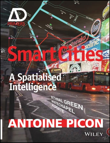 Smart Cities - A Spatialised Intelligence ebook by Antoine Picon