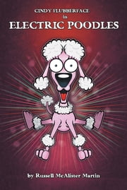 Cindy Flubberface in Electric Poodles ebook by Russell McAlister Martin