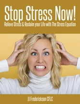 Stop Stress Now! - Relieve Stress & Reclaim your Life with The Stress Equation ebook by JJ Frederickson
