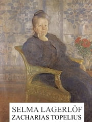 Zacharias Topelius ebook by Selma Lagerlöf