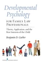 Developmental Psychology for Family Law Professionals ebook by Dr. Benjamin Garber, PhD
