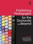 Publishing Pedagogies for the Doctorate and Beyond ebook by Claire Aitchison, Barbara Kamler, Alison Lee