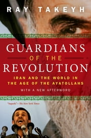 Guardians of the Revolution - Iran and the World in the Age of the Ayatollahs ebook by Ray Takeyh