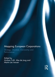 Mapping European Corporations - Strategy, Structure, Ownership and Performance ebook by Andrea Colli,Abe De Jong,Martin Jes Iversen