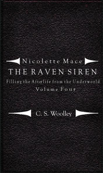 Nicolette Mace: The Raven Siren - Filling the Afterlife from the Underworld Volume 4 ebook by C. S. Woolley