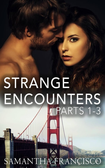 Strange Encounters, Parts 1-3 ebook by Samantha Francisco