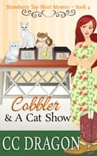 Cobbler & a Cat Show (Strawberry Top Mystery 4) - Strawberry Top Mysteries ebook by CC Dragon