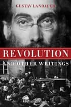 Revolution And Other Writings - A Political Reader ebook by Gabriel Kuhn, Gustav Landauer