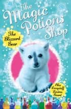 The Magic Potions Shop: The Blizzard Bear ebook by Abie Longstaff, Lauren Beard