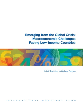 Emerging from the Global Crisis: Macroeconomic Challenges Facing Low-Income Countries ebook by International Monetary Fund