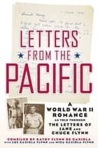 Letters from the Pacific: A World War II Romance ebook by Kathy Flynn De Gaxiola