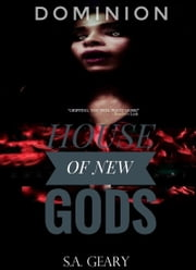 Dominion (A House of New Gods Novel-Book 3) ebook by S.A. Geary
