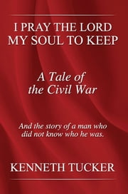I Pray the Lord my Soul, to Keep ebook by Kenneth Tucker