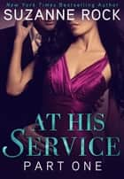At His Service: Part 1 ebook by Suzanne Rock