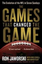 The Games That Changed the Game ebook by Ron Jaworski,David Plaut,Greg Cosell,Steve Sabol