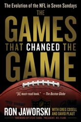 The Games That Changed the Game - The Evolution of the NFL in Seven Sundays ebook by Ron Jaworski,David Plaut,Greg Cosell