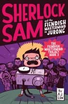 Sherlock Sam and the Fiendish Mastermind in Jurong ebook by A.J. Low