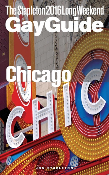 Chicago: The Stapleton 2016 Long Weekend Gay Guide ebook by Jon Stapleton