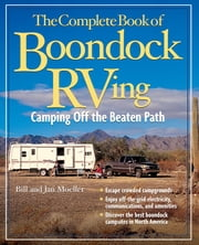 The Complete Book of Boondock RVing : Camping Off the Beaten Path: Camping Off the Beaten Path - Camping Off the Beaten Path ebook by Bill Moeller