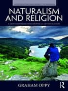 Naturalism and Religion - A Contemporary Philosophical Investigation ebook by Graham Oppy