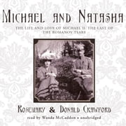 Michael and Natasha - The Life and Love of Michael II, The Last of the Romanov Tsars audiobook by Rosemary Crawford, Donald Crawford