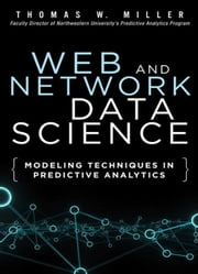 Web and Network Data Science: Modeling Techniques in Predictive Analytics ebook by Miller, Thomas W.