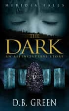 The Dark - An AffinityVerse Story ebook by D.B. Green