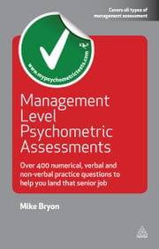 Management Level Psychometric Assessments - Over 400 Numerical, Verbal and Non-verbal Practice Questions to Help You Land that Senior Job ebook by Mike Bryon