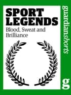 Sport Legends - Blood, Sweat and Brilliance ebook by Simon Hattenstone