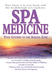 Spa Medicine - Your Gateway to the Ageless Zone ebook by Graham Simpson,Dr Stephen T Sinatra, M.D.,Jorge Suarez-Menendez, M.D.
