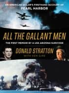 All the Gallant Men - An American Sailor's Firsthand Account of Pearl Harbor ebook by Donald Stratton, Ken Gire