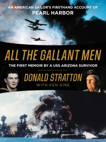 All the Gallant Men - An American Sailor's Firsthand Account of Pearl Harbor ebook by Donald Stratton,Ken Gire