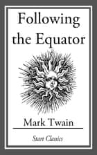 Following the Equator - (With Original Illustrations) ebook by