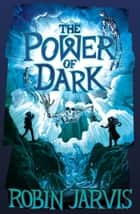 The Power of Dark ebook by Robin Jarvis