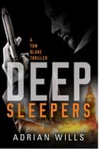 Deep Sleepers ebook by A Tom Blake Thriller