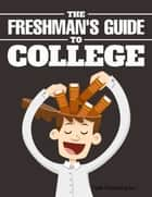 Freshman Guide to College ebook by Faith Publishing Inc