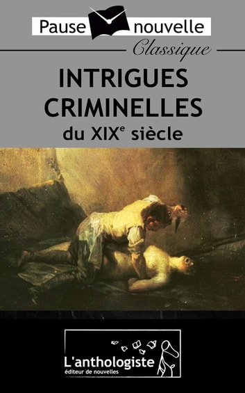 Intrigues criminelles du XIXe siècle ebook by Charles Dickens,Alexandre Dumas,Octave Mirbeau,Émile Zola,Edgar Allan Poe,Guy De Maupassant,Marcel Schwob,Conan Doyle,Léon Tolstoï,Prosper Merimee