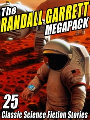 The Randall Garrett Megapack - 25 Classic Science Fiction Stories ebook by Randall Garrett,Robert Silverberg