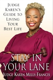 Stay in Your Lane - Judge Karen's Guide to Living Your Best Life ebook by Karen Mills-Francis