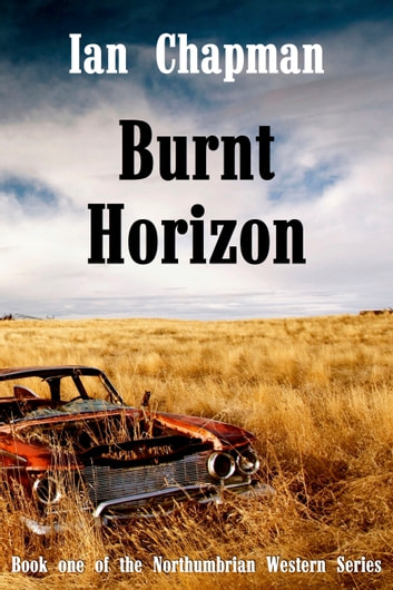 Burnt Horizon - Book One of the Northumbrian Western Series ebook by Ian Chapman